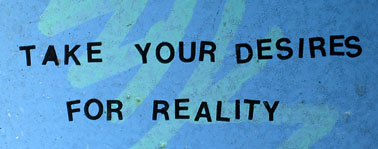 take your desires for reality